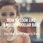 How to Look Like a Million Dollar Babe for New Year's Eve