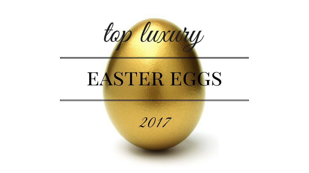 Top Luxury Easter Eggs of 2017