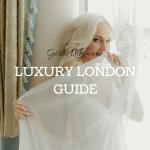 Girl's Ultimate Luxury London Guide