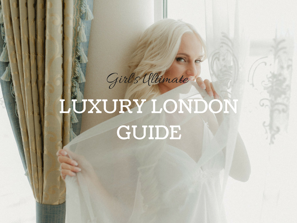 Girl's Ultimate Luxury London Guide