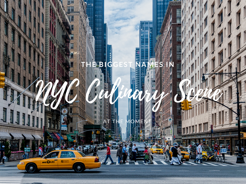 The Biggest Names in the NYC Culinary Scene at the Moment